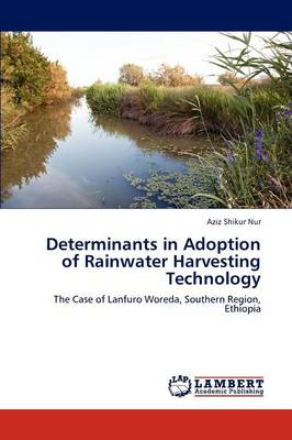 Determinants in Adoption of Rainwater Harvesting Technology by Aziz Shikur Nur