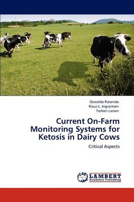 Current On-Farm Monitoring Systems for Ketosis in Dairy Cows by Oswaldo Rosendo, Klaus L. Ingvartsen, Torben Larsen
