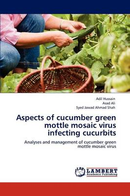 Aspects of Cucumber Green Mottle Mosaic Virus Infecting Cucurbits by Adil Hussain, Asad Ali, Syed Jawad Ahmad Shah