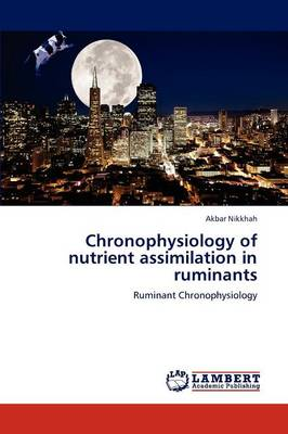 Chronophysiology of Nutrient Assimilation in Ruminants by Akbar Nikkhah