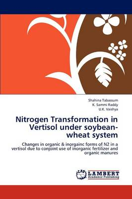 Nitrogen Transformation in Vertisol Under Soybean-wheat System by Shahina Tabassum, K. Sammi Raddy, U.K. Vaishya