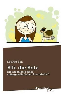 Elfi, Die Ente by Sophie Bell
