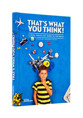 That's What You Think! A Mind-Boggling Guide to the Brain by Michael Madeja, Katja Naie