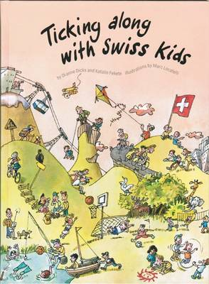 Ticking Along with Swiss Kids by Dianne Dicks, Katalin Fekete
