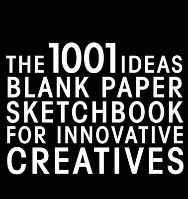 The 1001 Ideas Blank Paper Sketchbook for Innovative Creatives by