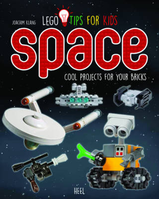LEGO Tips for Kids - Space Cool Projects for Your Bricks by Joachim Klang