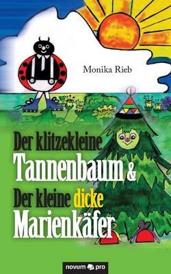 Der Klitzekleine Tannenbaum & Der Kleine Dicke Marienkafer by Monika Rieb