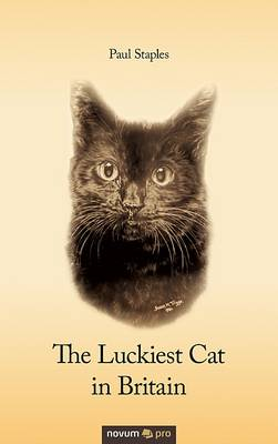 The Luckiest Cat in Britain by Paul Staples