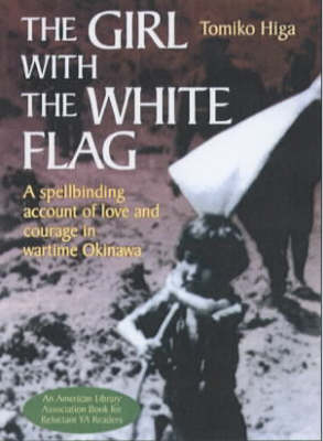 The Girl with the White Flag A Spellbinding Account of Love and Courage in Wartime Okinawa by Tomiko Higa