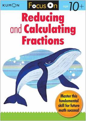 Focus On Reducing And Calculating Fractions by Kumon Publishing