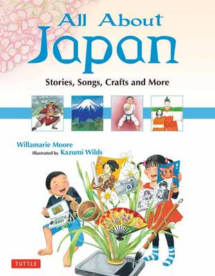 All About Japan Stories, Songs, Crafts and More by Willamarie Moore, Kazumi Wilds
