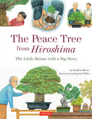 Peace Tree from Hiroshima A Little Bonsai with a Big Story by Sandra Moore