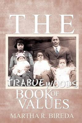 The Trabue Woods Book of Values by Martha R Bireda