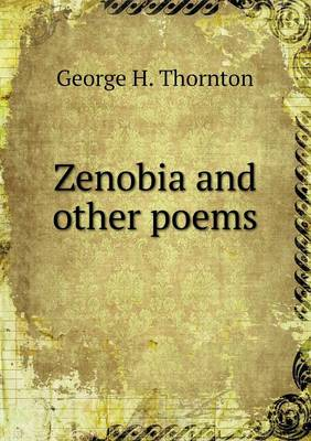 Zenobia and Other Poems by George H Thornton