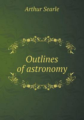 Outlines of Astronomy by Arthur Searle