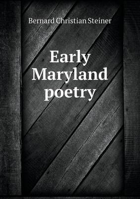 Early Maryland Poetry by Bernard Christian Steiner