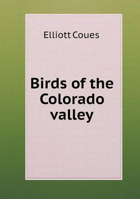 Birds of the Colorado Valley by Elliott Coues