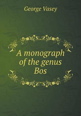 A Monograph of the Genus Bos by George Vasey