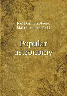 Popular Astronomy by Joel Dorman Steele, Mabel Loomis Todd