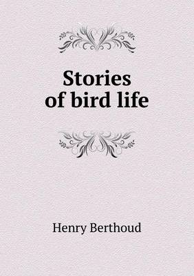 Stories of Bird Life by Henry Berthoud