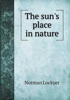 The Sun's Place in Nature by Norman Lockyer