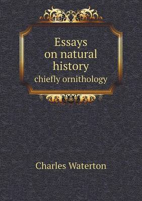 Essays on Natural History Chiefly Ornithology by Charles Waterton