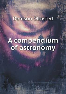 A Compendium of Astronomy by Denison Olmsted
