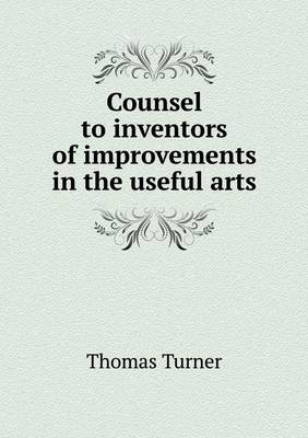 Counsel to Inventors of Improvements in the Useful Arts by Thomas (University of Tennessee, Knoxville, USA) Turner