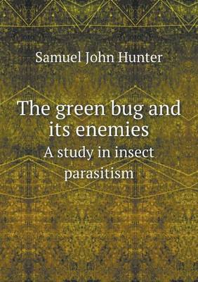 The Green Bug and Its Enemies a Study in Insect Parasitism by Samuel John Hunter