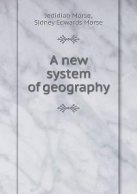 A New System of Geography by Jedidiah Morse, Sidney Edwards Morse