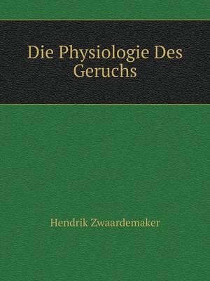 Die Physiologie Des Geruchs by Hendrik Zwaardemaker