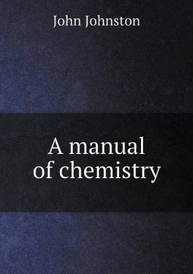 A Manual of Chemistry by Professor of English and Comparative Literature John (Emory University) Johnston