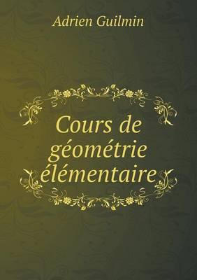 Cours de Geometrie Elementaire by Adrien Guilmin