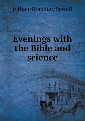 Evenings with the Bible and Science by Jotham Bradbury Sewall