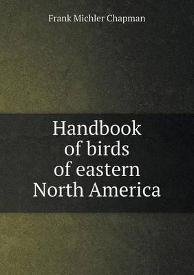 Handbook of Birds of Eastern North America by Frank Michler Chapman