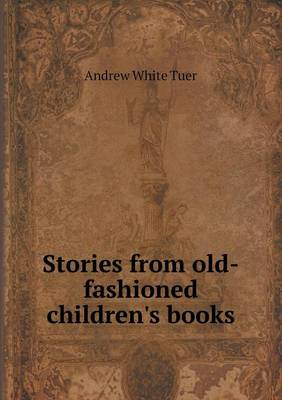 Stories from Old-Fashioned Children's Books by Andrew White Tuer