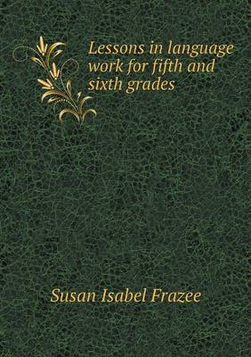 Lessons in Language Work for Fifth and Sixth Grades by Susan Isabel Frazee
