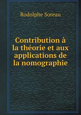 Contribution a la Theorie Et Aux Applications de La Nomographie by Rodolphe Soreau