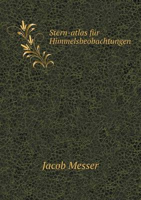 Stern-Atlas Fur Himmelsbeobachtungen by Jacob Messer