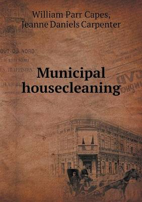 Municipal Housecleaning by William Parr Capes, Jeanne Daniels Carpenter