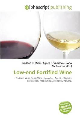 Low-end Fortified Wine by Frederic P. Miller, Agnes F. Vandome, John McBrewster