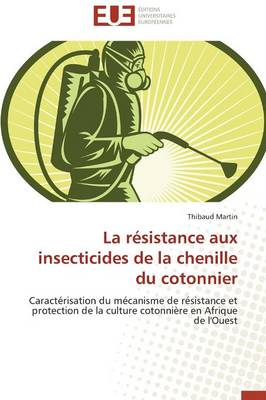 La Resistance Aux Insecticides de La Chenille Du Cotonnier by Martin-T