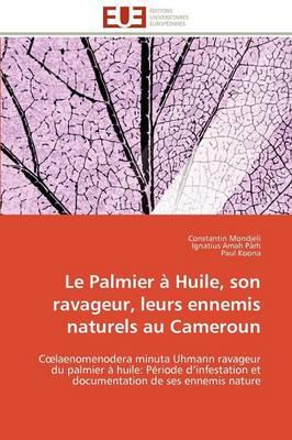 Le Palmier a Huile, Son Ravageur, Leurs Ennemis Naturels Au Cameroun by Collectif