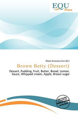 Brown Betty (Dessert) by Wade Anastasia Jere