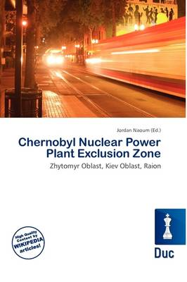 Chernobyl Nuclear Power Plant Exclusion Zone by Jordan Naoum