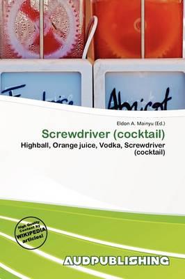 Screwdriver (Cocktail) by Eldon A Mainyu