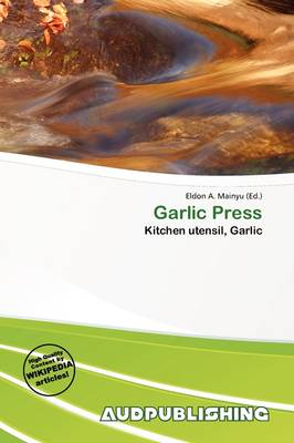 Garlic Press by Eldon A Mainyu