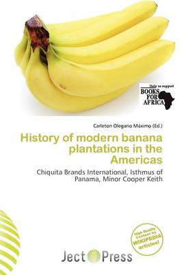 History of Modern Banana Plantations in the Americas by Carleton Olegario M Ximo
