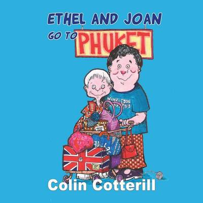 Ethel and Joan Go to Phuket by Cotterill Colin
