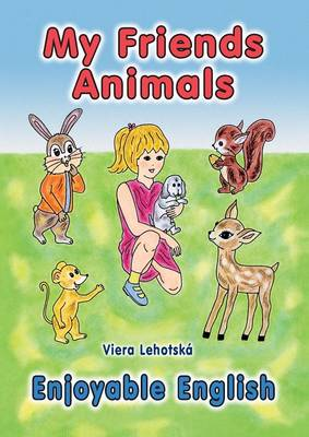 My Friends Animals (Enjoyable English Series) by Viera Lehotska
